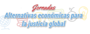 Jornadas «Alternativas Económicas para la Justicia Global»