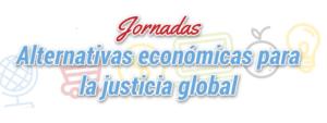 """Jornadas """"Alternativas Económicas para la Justicia Global"""""""